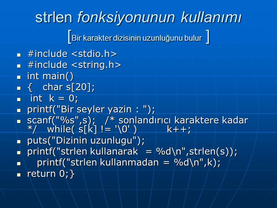 strlen fonksiyonunun kullanımı [Bir karakter dizisinin uzunluğunu bulur ]